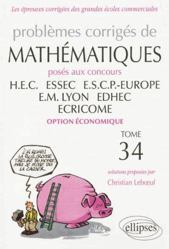 Problèmes Corrigés de Mathématiques Posés aux Concours HEC ESSEC ESCP EM LYON EDHEC ECRICOMET34 2012-2013 Option Économique par Christian Leboeuf