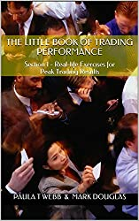 The Little Book of Trading Performance: Section 1 - Real-life Exercises for Peak Trading Results (Understanding & Instilling a Progressive Mindset for Successful Trading - Section 1) (English Edition)