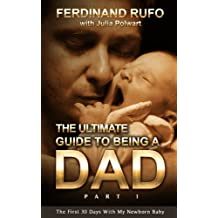 The Ultimate Guide to Being a Dad: The First 30 Days With My Newborn Baby (English Edition)
