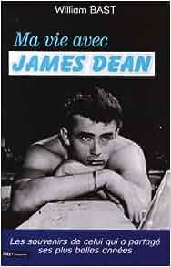 Ma vie avec James Dean: Amazon.fr: William Bast, Jérémie