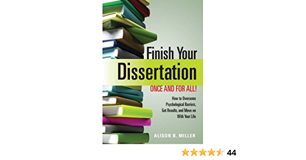 Finish Your Dissertation Once And For All How To Overcome Psychological Barrier Get Result Move On With Life Ebook Miller Alison B Amazon Co Uk Kindle Store