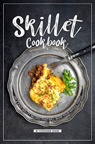Skillet Cookbook: Delicious Skillet Recipes That Will WOW your Whole Family (English Edition) Deep Dutch Oven