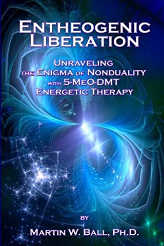 Entheogenic Liberation: Unraveling the Enigma of Nonduality with 5-MeO-DMT Energetic