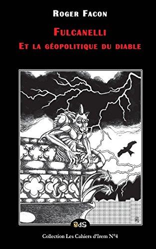 Fulcanelli et la géopolitique du diable: Volume 4 (Les Cahiers d'Irem) par Roger Facon