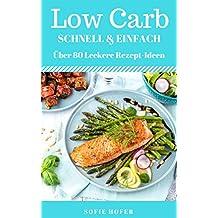 Low Carb Schnell und Einfach: Über 80 Leckere Blitzrezepte:Das Kochbuch für Einsteiger und Faule:Schnell und Einfach Abnehmen mit Low Carb