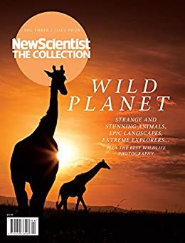 Wild Planet: Strange and stunning animals, epic landscapes, extreme explorers (New Scientist: The Collection Book 3) by [Scientist, New]