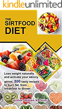 THE SIRTFOOD DIET: Lose weight natural-ly and activate your skinny genes. 800 tasty recipes to burn fat, from breakfast to dinner. (English Edition)