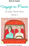 Voyage en France, an Easy French Story, PART 2: With Glossaries Throughout the Text (Easy French Reader Series for Beginners) (French Edition)