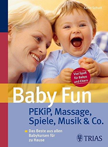Baby Fun: PEKiP, Massage, Spiele, Musik & Co. Das Beste aus allen Babykursen für zu Hause (Baby-programme)