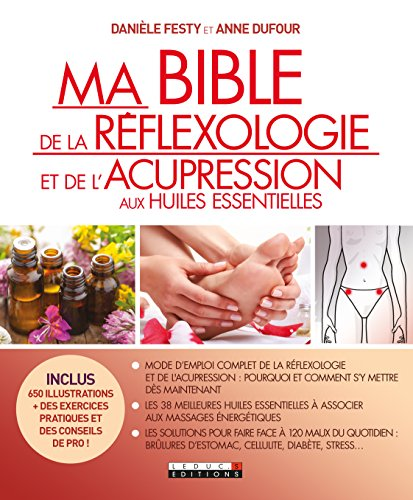 Ma bible de la réflexologie et de l'acupression aux huiles essentielles par Anne Dufour