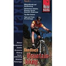 Mountainbiking, Handbuch: Praxis-Handbuch rund ums Bike: Einsatzmöglichkeiten, Materialkunde, Kaufberatung, Zubehör, Fahrtechnik, Pannentipps und Tourvorbereitung