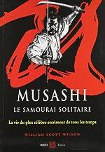 Musashi, le samourai solitaire - La vie et l'oeuvre de Miyamoto Musashi de William Scott