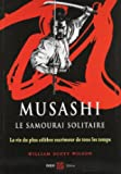 Musashi, le samourai solitaire - La vie et l'oeuvre de Miyamoto Musashi