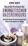 Das große Praxisbuch der energetischen Hausreinigung (mit Praxis-CD): Kraftvolle Rituale für positive Energie und Schutz in den eigenen vier Wänden - Georg Huber