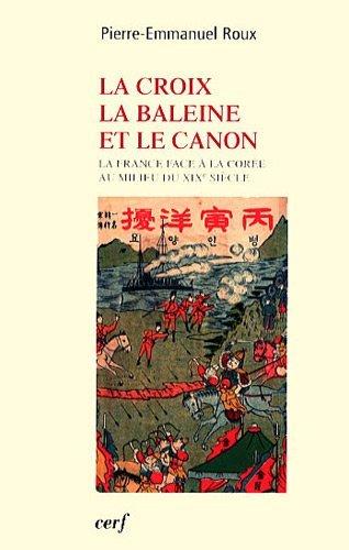 La croix, la baleine et le canon : La France face à la Corée au milieu du XIXe siècle