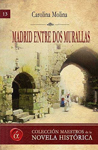 Madrid entre dos murallas: De Mayrit a los Austrias (Maestros de la novela histórica nº 13) por Carolina Molina