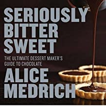 [{ Seriously Bitter Sweet: The Ultimate Dessert Maker's Guide to Chocolate By Medrich, Alice ( Author ) Oct - 22- 2013 ( Paperback ) } ]
