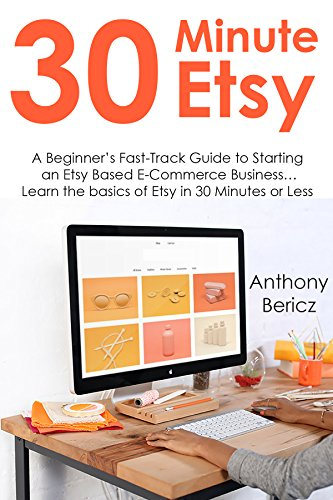 free kindle book 30 MINUTE ETSY: A Beginner's Fast-Track Guide to Starting an Etsy Based E-Commerce Business… Learn the basics of Etsy in 30 Minutes or Less