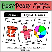 Portuguese Lesson 5: Toys & Games (Easy-Peasy Portuguese For Kids Series) (English Edition)