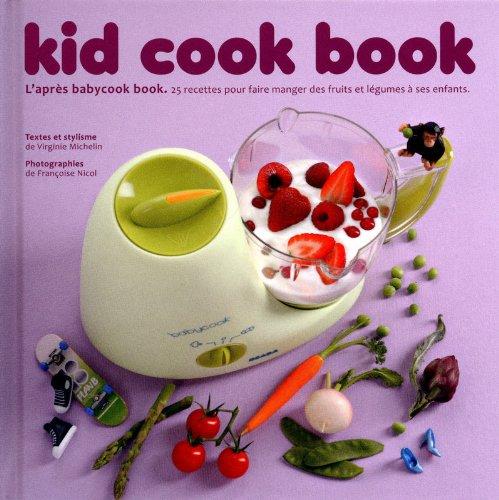 Kid cook book - L'après baby cook book - 25 recettespour faire manger des fruits et légumes enfants par Virginie Michelin