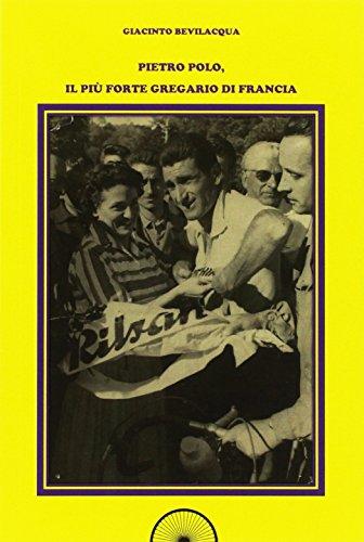 Pietro Polo, il pi forte gregario di Francia. Ediz. integrale