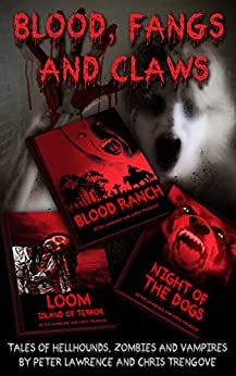 Blood, Fangs and Claws: Tales of Hellhounds, Zombies and Vampires by [Lawrence, Peter, Trengove, Chris]