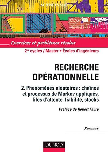 Recherche opérationnelle, tome 2 : Phénomènes aléatoires, chaînes et processus de Markov appliqués, files d'attente, fiabilité, stocks
