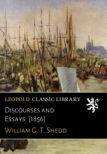 Discourses and Essays. [1856] por William G. T. Shedd