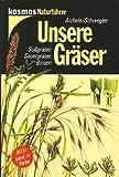 Unsere Gräser. Süßgräser, Sauergräser, Binsen - Dietmar Aichele, Heinz-Werner Schwegler