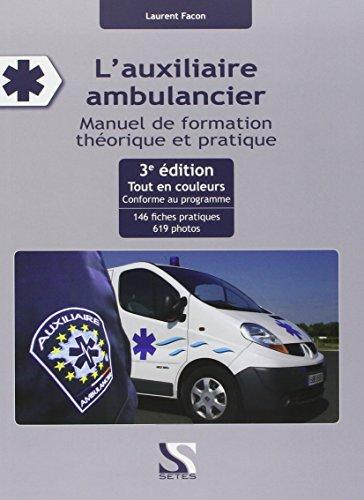 L'auxiliaire ambulancier 3ème édition. Manuel de formation théorique et pratique