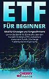 ETF für Beginner: Ideal für Einsteiger und Fortgeschrittene   Lernen Sie Schritt für Schritt alles über den Handel mit Aktien, ETFs und weitere Investment Funds   Exchange Trade Funds leicht gemacht!