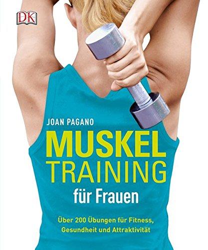 Muskeltraining für Frauen: Über 200 Übungen für Fitness, Gesundheit und Attraktivität