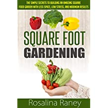 Square Foot Gardening: The Simple Secrets to Building an Amazing Square Foot Garden with Less Space, Low Stress, and Maximum Results (Square Foot Gardening ... Garden of Your Dreams) (English Edition)