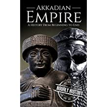 Akkadian Empire: A History From Beginning to End (Mesopotamia History Book 2)