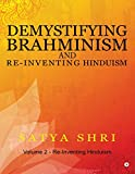 Demystifying Brahminism and Re-Inventing Hinduism: Volume 2 - Re-Inventing Hinduism