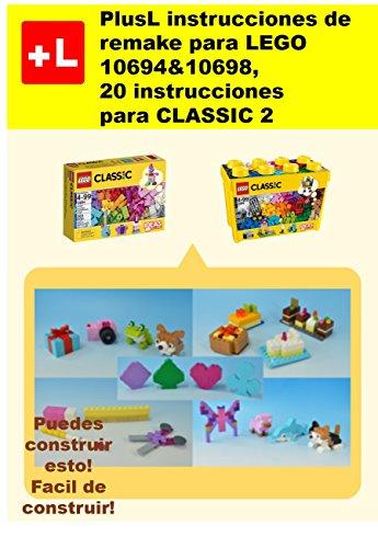 PlusL instrucciones de remake para LEGO 10694&10698,20 instrucciones para CLASSIC 2: Usted puede construir 20 instrucciones para CLASSIC 2 de sus propios ladrillos por PlusL