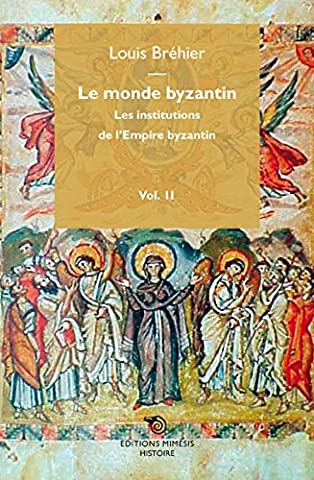 Le monde byzantin : Tome 2, Les institutions du monde byzantin
