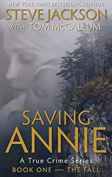 Saving Annie: Book One--The Fall (A True Crime Series) (English Edition) von [Jackson, Steve, McCallum, Tom]