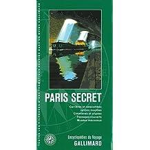 Paris secret: Carrières et catacombes, jardins insolites, cimetières et cryptes, passages couverts, musées méconnus