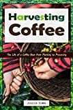 Harvesting Coffee: The Life of a Coffee Bean from Planting to Processing (I Know Coffee Book 1)