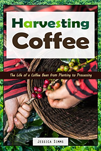Harvesting Coffee: The Life of a Coffee Bean from Planting to Processing (I Know Coffee Book 1) (English Edition) por Jessica Simms
