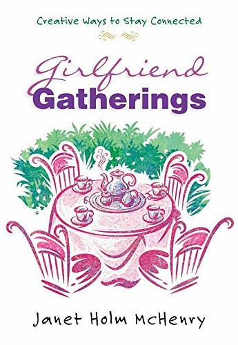 Girlfriend Gatherings: Creative Ways to Stay Connected by Janet Holm McHenry (2001-06-01)