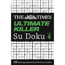 The Times Ultimate Killer Su Doku Book 4: 120 of the deadliest Su Doku puzzles