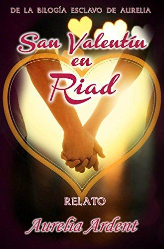 San Valentin en Riad: Esclavo de Aurelia Relato (Saga Esclavo de Aurelia nº 4) por Aurelia Ardent