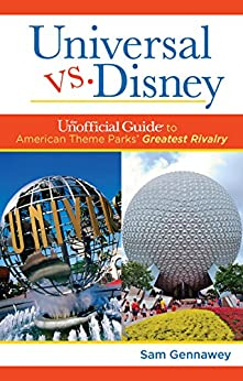 Universal versus Disney: The Unofficial Guide to American Theme Parks' Greatest Rivalry (English Edition) di [Gennawey, Sam]