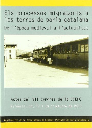 Processos migratoris a les terres de parla catalana: De l'època medieval a l'actualitat Actes del VII Congrés de la CCEPC (Publicacions CCEPC)