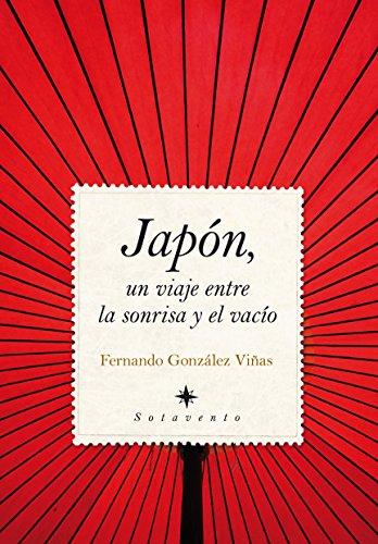 Japón, un viaje entre la sonrisa y el vacío (Sotavento (almuzara)) por Fernando González Viñas