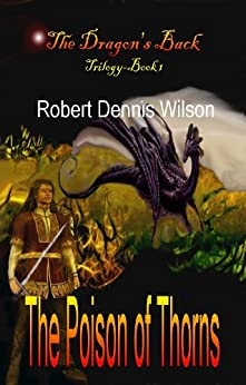 THE POISON OF THORNS: The Dragon's Back #1 (English Edition) di [Wilson, Robert Dennis]