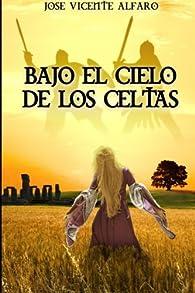 Bajo el cielo de los celtas par José Vicente Alfaro