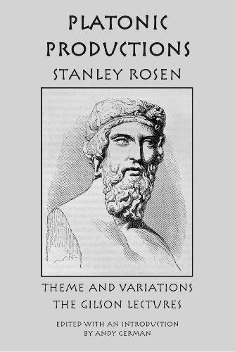 Platonic Production: Theme and Variations: The Gilson Lectures por Stanley Rosen